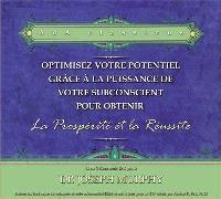 Optimisez votre potentiel grâce à la puissance de votre subconscient pour obtenir la prospérité et la réussite