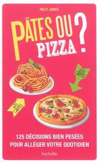 Pâtes ou pizza ? : 125 décisions bien pesées pour alléger votre quotidien
