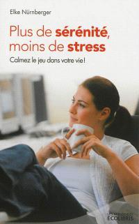 Plus de sérénité, moins de stress : calmez le jeu dans votre vie !
