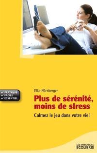 Plus de sérénité, moins de stress : lâchez prise et calmez le jeu dans votre vie !
