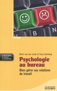 Psychologie au bureau : bien gérer ses relations de travail