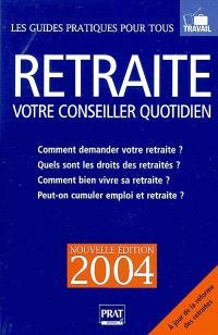 Retraite votre conseiller quotidien, 2004 : comment demander votre retraite ? Quels sont les droits des retraités, Comment bien vivre sa retraite ? Peut-on cumuler emploi et retraite ?