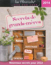 Secrets de grands-mères 2014 : un secret par jour pour adoucir le quotidien