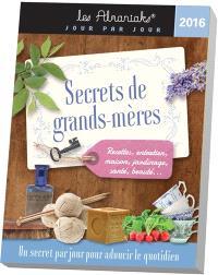 Secrets de grands-mères 2016 : un secret par jour pour adoucir le quotidien