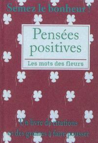 Semez le bonheur ! : un livre de citations et des graines à faire pousser