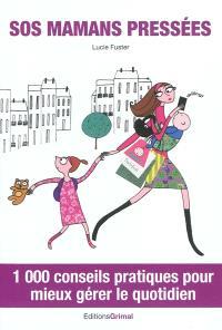 SOS mamans pressées : 1.000 conseils pratiques pour mieux gérer le quotidien