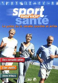 Sport, santé senior : le guide de la retraite sportive et active