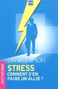Stress : comment s'en faire un allié ?