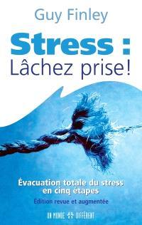 Stress... lâchez prise!  : évacuation totale du stress en cinq étapes