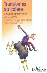 Transformer sa colère : et répondre positivement aux émotions
