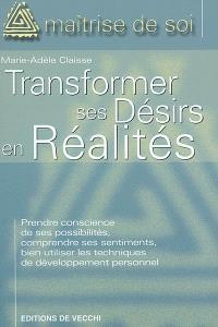 Transformer ses désirs en réalité