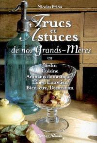 Trucs et astuces de nos grands-mères : jardin, cuisine, animaux domestiques, linge, entretien, bien-être, décoration
