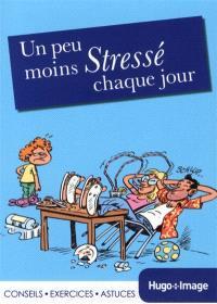 Un peu moins stressé chaque jour : conseil, exercices, astuces, attitude : 2014