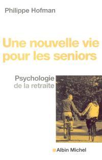 Une nouvelle vie pour les seniors : psychologie de la retraite