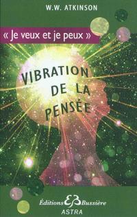 Vibration de la pensée : la loi d'attraction dans le monde de la pensée