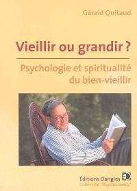 Vieillir ou grandir ? : psychologie et spiritualité du bien-vieillir