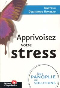 Apprivoisez votre stress : une panoplie de solutions