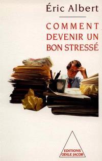 Comment devenir un bon stressé : le stress au travail
