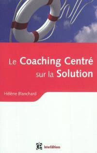Le coaching centré sur la solution : la résolution du problème... sans le problème mais avec la synergie IOS-PNL