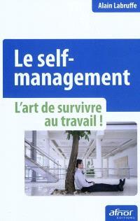 Le self-management : l'art de survivre au travail !