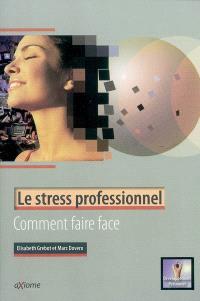 Le stress professionnel : comment faire face