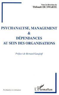 Psychanalyse, management et dépendances au sein des organisations : choix de textes des IXe journées