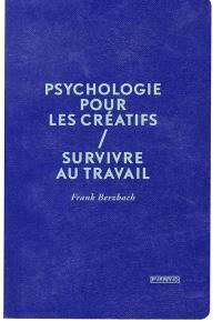 Psychologie pour les créatifs : survivre au travail