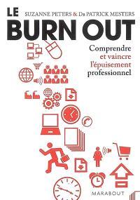 Le burn out : comprendre et vaincre l'épuisement professionnel