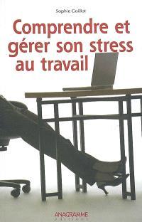 Comprendre et gérer son stress au travail