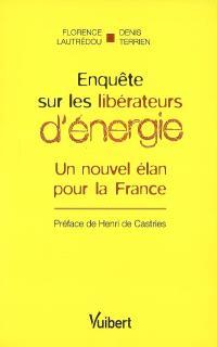 Enquête sur les libérateurs d'énergie : un nouvel élan pour la France