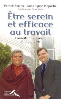 Être serein et efficace au travail : conseils d'un coach et d'un lama : entretiens avec Pierre Saurel