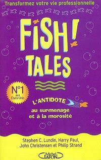 Fish ! Tales : histoires authentiques pour vous aider à transformer votre cadre de travail et votre vie