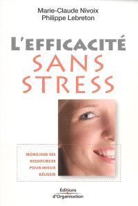L'efficacité sans stress : mobiliser ses ressources pour mieux réussir