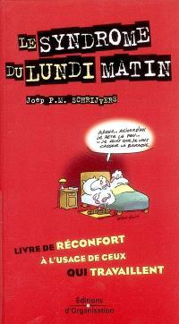 Le syndrôme du lundi matin : livre de réconfort à l'usage de ceux qui travaillent