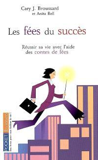 Les fées du succès : transformez votre vie professionnelle : 10 leçons inspirées des contes de fées