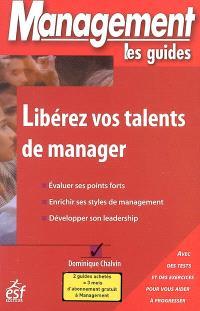 Libérez vos talents de manager : évaluer ses points forts, enrichir ses styles de management, développer son leadership