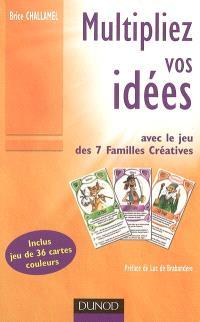 Multipliez vos idées : avec le jeu des 7 familles Créatives