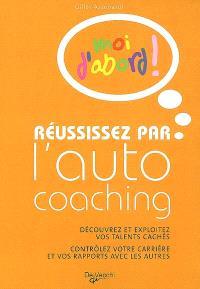 Réussissez par l'autocoaching : découvrez et exploitez vos talents cachés, contrôlez votre carrière et vos rapports avec les autres