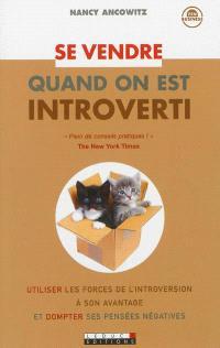 Se vendre quand on est introverti : utiliser les forces de l'introversion à son avantage et dompter ses pensées négatives