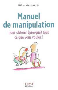 Manuel de manipulation : pour obtenir (presque) tout ce que vous voulez !