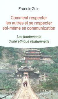 Comment respecter les autres et se respecter soi-même en communication : les fondements d'une éthique relationnelle