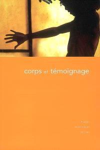 Corps et témoignage : actes du colloque tenu à la Maison de la recherche en sciences humaines de Caen, 25-27 octobre 2004