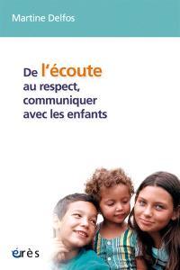 De l'écoute au respect, communiquer avec les enfants : conversations avec des enfants de 4 à 12 ans