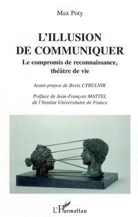 L'illusion de communiquer : le compromis de reconnaissance, théâtre de vie