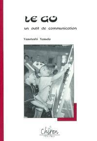 Le go, un outil de communication : réflexion sur les valeurs éducatives et thérapeutiques du jeu de go