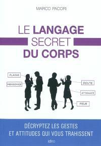 Le langage secret du corps : décryptez les gestes et attitudes qui vous trahissent