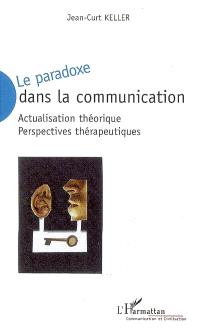 Le paradoxe dans la communication : actualisation théorique, perspectives thérapeutiques