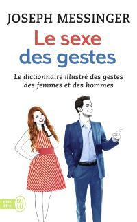 Le sexe des gestes : le dictionnaire illustré des gestes des femmes et des hommes