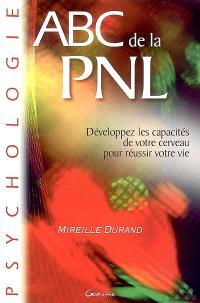 Abc de la PNL : développez les capacités de votre cerveau pour réussir votre vie