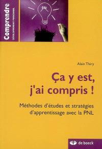 Ça y est, j'ai compris ! : méthodes d'études et stratégies d'apprentissage avec la PNL